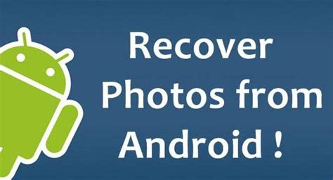 how to recover photos from android how to recover deleted photos from android phone