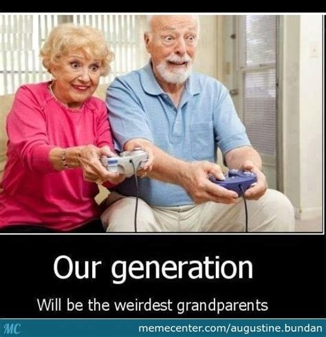 Grandparents Meme - our generation will be the weirdest grandparents by