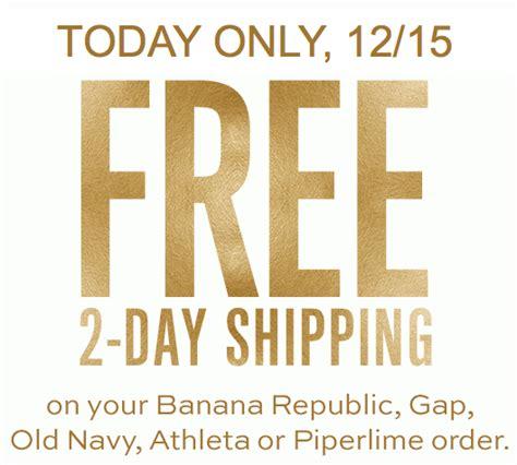 free shipping at banana republic the gap old navy free 2 day shipping old navy gap banana republic more