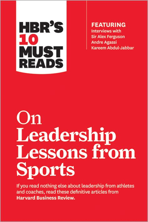 hbr s 10 must reads on leadership lessons from sports featuring interviews with sir alex ferguson kareem abdul jabbar andre agassi books stress hbr