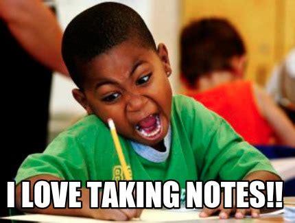 Notes Meme - meme creator i love taking notes meme generator at