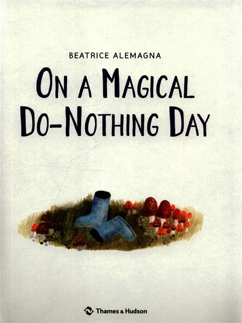 on a magical do nothing on a magical do nothing day by alemagna beatrice 9780500651322 brownsbfs