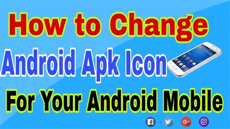 how to change apk how to change android apk icon for your android mobile