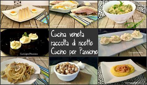 cucina veneta ricette cucina veneta cucino per passione