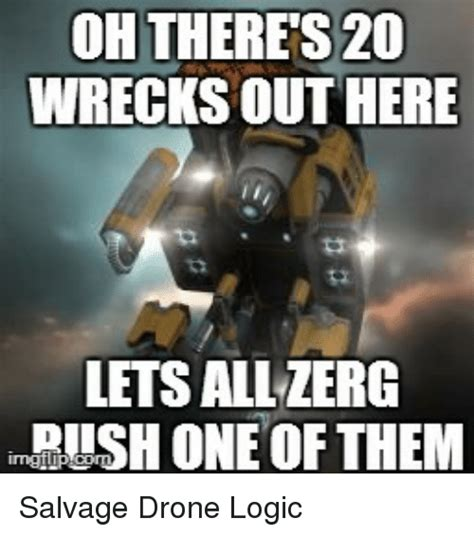 Zerg Rush Meme - oh there s20 wrecksouthere lets all zerg rush one of them
