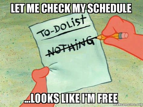 i let my do me let me check my schedule looks like i m free to do list make a meme