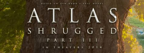 News Atlas Shrugged by Atlas Shrugged Part 3 Greenlit Photography Begins Fall 2013