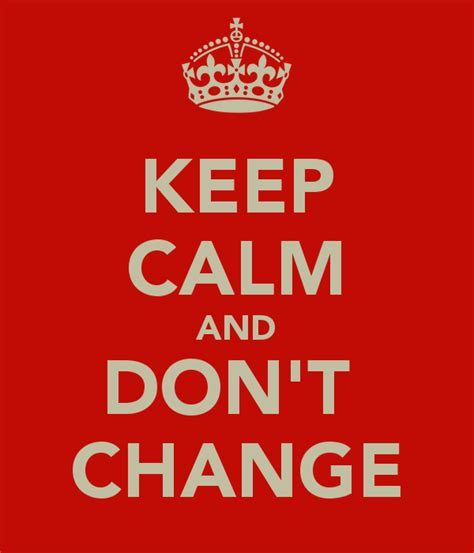 Don T Change image keep calm and don t change 7 png mindless