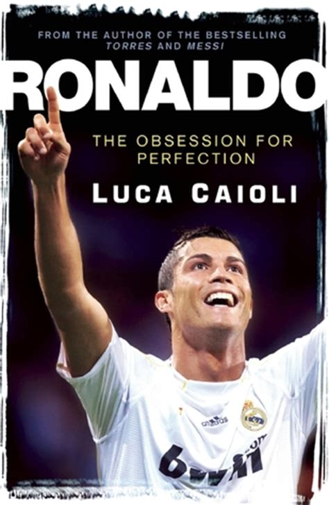 Cristiano Ronaldo Biography By Luca Caioli | ronaldo the obsession for perfection by luca caioli