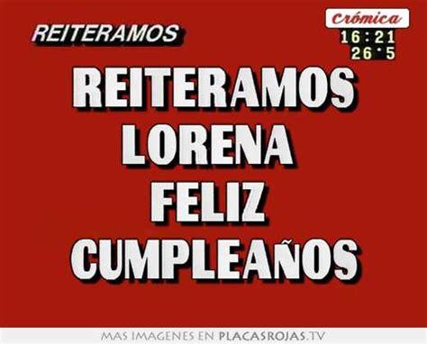imagenes de cumpleaños lorena reiteramos lorena feliz cumplea 241 os placas rojas tv