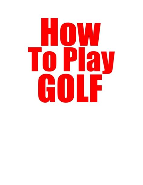 how to play golf for beginners a guide to learn the golf etiquette clubs balls types of play a practice schedule books these golf lessons for beginners can help you learn how to