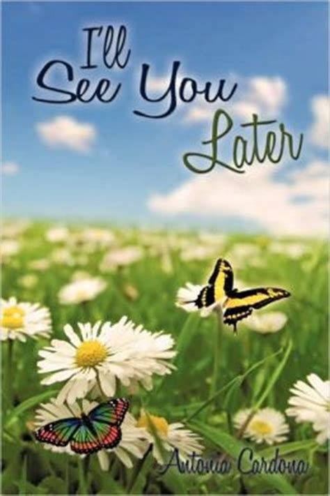 i ll see you later when and entertainer cathie higgins weir was diagnosed with a devastating disease she approached recovery with the same zeal and humor she shows on the stage books i ll see you later by antonia cardona 9781438975832