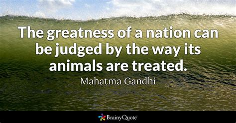 treat quotes brainyquote the greatness of a nation can be judged by the way its