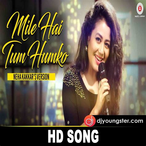 Neha Kakkar Day Song Mile Ho Tum Neha Kakkar Mp3 Djyoungster