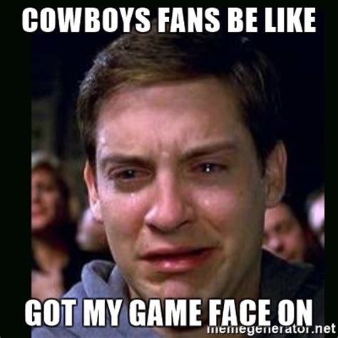 Cowboys Fans Be Like Meme - cowboys fans be like got my game face on crying peter