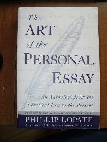 Phillip Lopate Personal Essay by The Of The Personal Essay An Anthology From The Classical Era To The Present