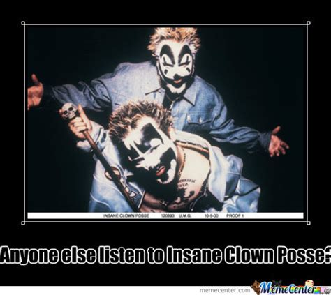 Insane Clown Posse Memes - insane clown posse by prtluvable meme center