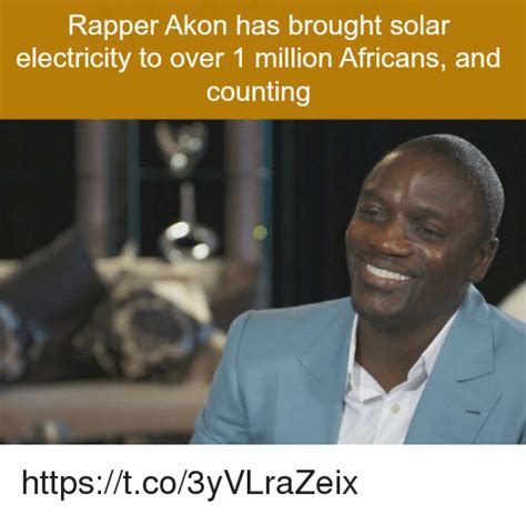Rapper Akon Has Three by Rapper Akon Has Brought Solar Electricity To Ns And