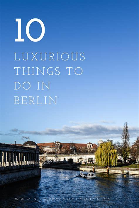 top ten luxurious things to do in berlin silverspoon