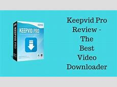 Keepvid Pro Review – The best video downloader ever   Tech ... Reviews On Keepvid