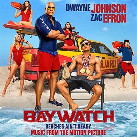 baywatch film 2017 wiki baywatch film 2017 soundtrack m b music blog