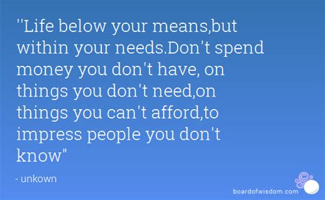 You Dont To Just Spend Money below your means but within your needs don t spend
