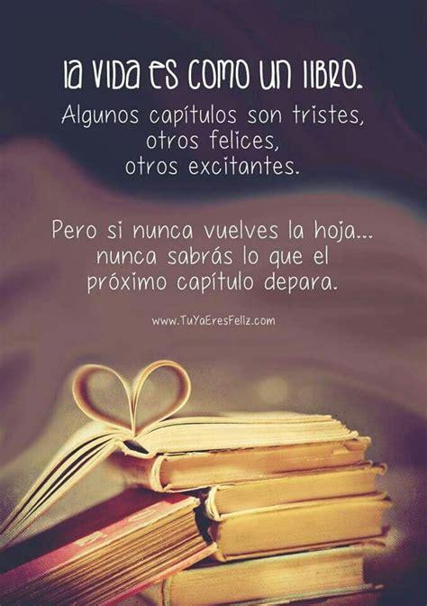 libro vida es buena si la vida es como un buen libro algunos cap 237 tulos son tristes otros felices otros excitantes