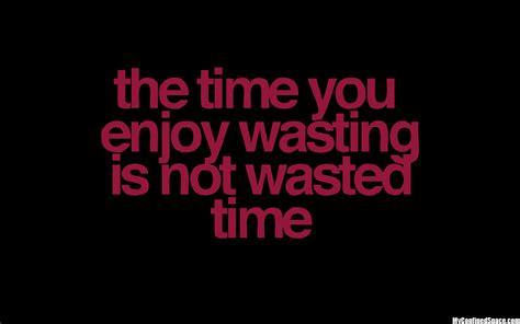 Time Quotes Time You Enjoy Wasting Is Not Wasted Time Wise Quote