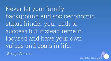 socio economic background never let your family background and socioeconomic status