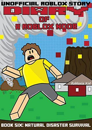 diary of a wimpy noob disaster survival a hilarious book for age 6 10 noob diaries volume 6 books diary of a roblox noob disaster survival by