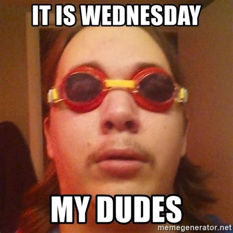 and its meme it is wednesday my dudes its wednesday my dudes meme