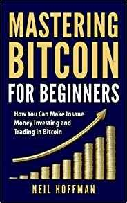 mastering bitcoin the beginner s guide to mastering bitcoin cryptocurrency blockchain trading and mining books bitcoin mastering bitcoin for beginners how you can make