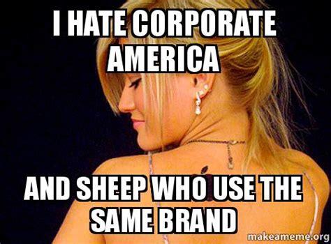 Corporate America Meme - i hate corporate america and sheep who use the same brand