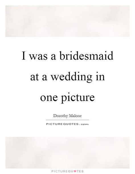Wedding Quotes Bridesmaid by Bridesmaid Quotes Bridesmaid Sayings Bridesmaid