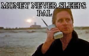 Never Meme - money never sleeps pal money never sleeps meme on memegen