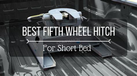 5th wheel hitch for short bed best fifth wheel hitch for short bed