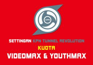 kpn tunell video max telkomsel cara setting kpn tunnel revolution untuk kuota videomax