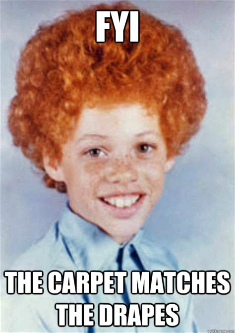 the carpet matches the drapes fyi the carpet matches the drapes ginger pimp quickmeme