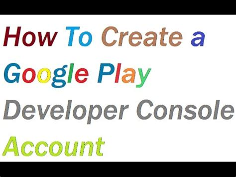 play developer console account how to create a play developer console account