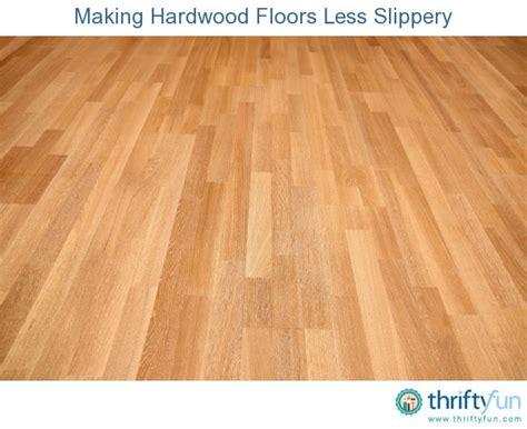 making hardwood floors less slippery thriftyfun