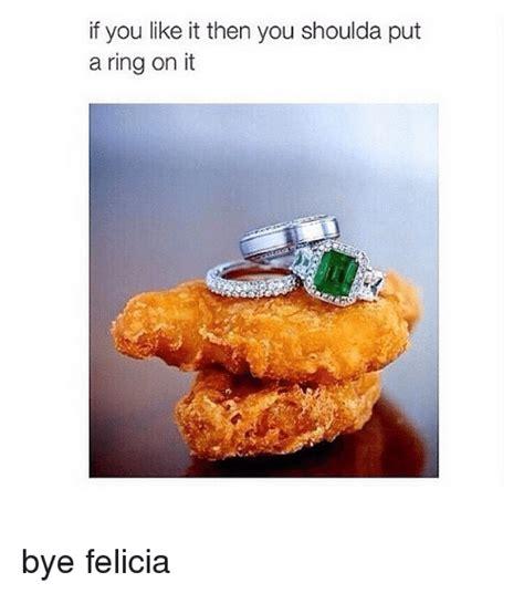 Put A Ring On It Meme - 25 best memes about bye felicia bye felicia memes