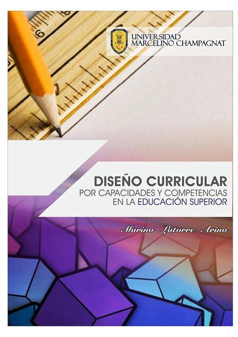 Diseño Curricular Por Competencias En Educacion Dise 241 O Curricular Por Capacidades Y Competencias En Educaci 243 N Superior By Universidad Marcelino