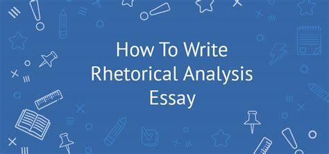 Rhetorical Analysis Essay How To by Rhetorical Analysis Essay Writing Tips Outline And Exles