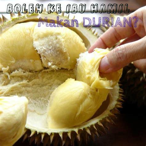 Wanita Menyusui Boleh Makan Durian Boleh Ke Ibu Mengandung Makan Durian Ourlovebonding
