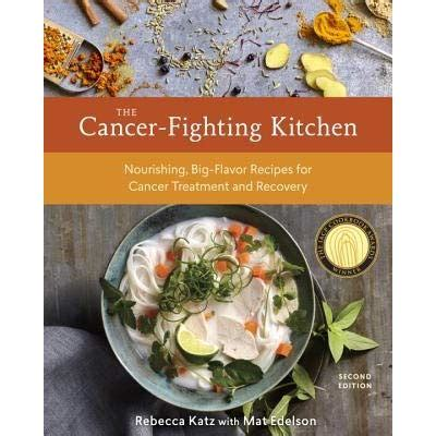 the cancer fighting kitchen second edition nourishing
