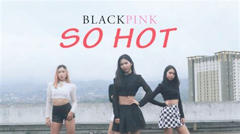 blackpink cover so hot blackpink so hot theblacklabel remix dance cover by