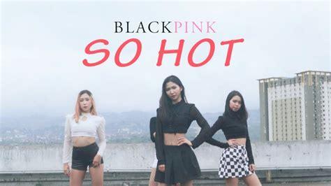 blackpink so hot blackpink so hot theblacklabel remix dance cover by