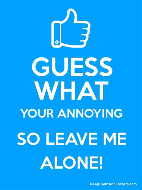 This Poster Totally Annoys Me by Guess What Your Annoying So Leave Me Alone Poster