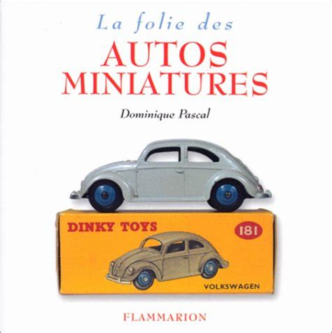 librerie scientifiche la folie des autos miniatures dominique pascal