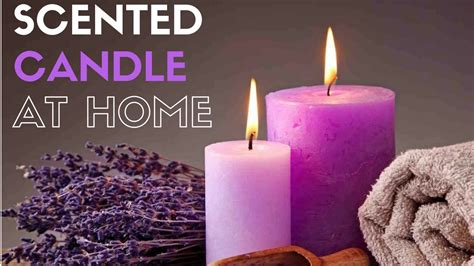 how to make candles at home how to make scented candles at home step by step youtube